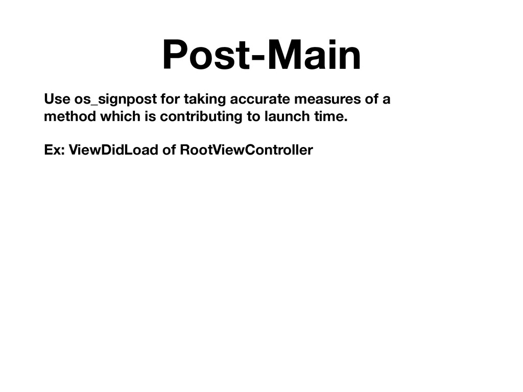Post-Main Use os_signpost for taking accurate m...