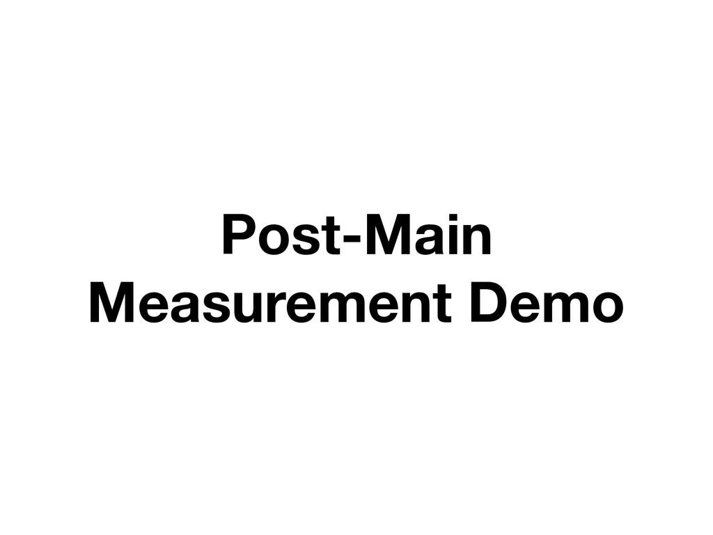 Post-Main Measurement Demo