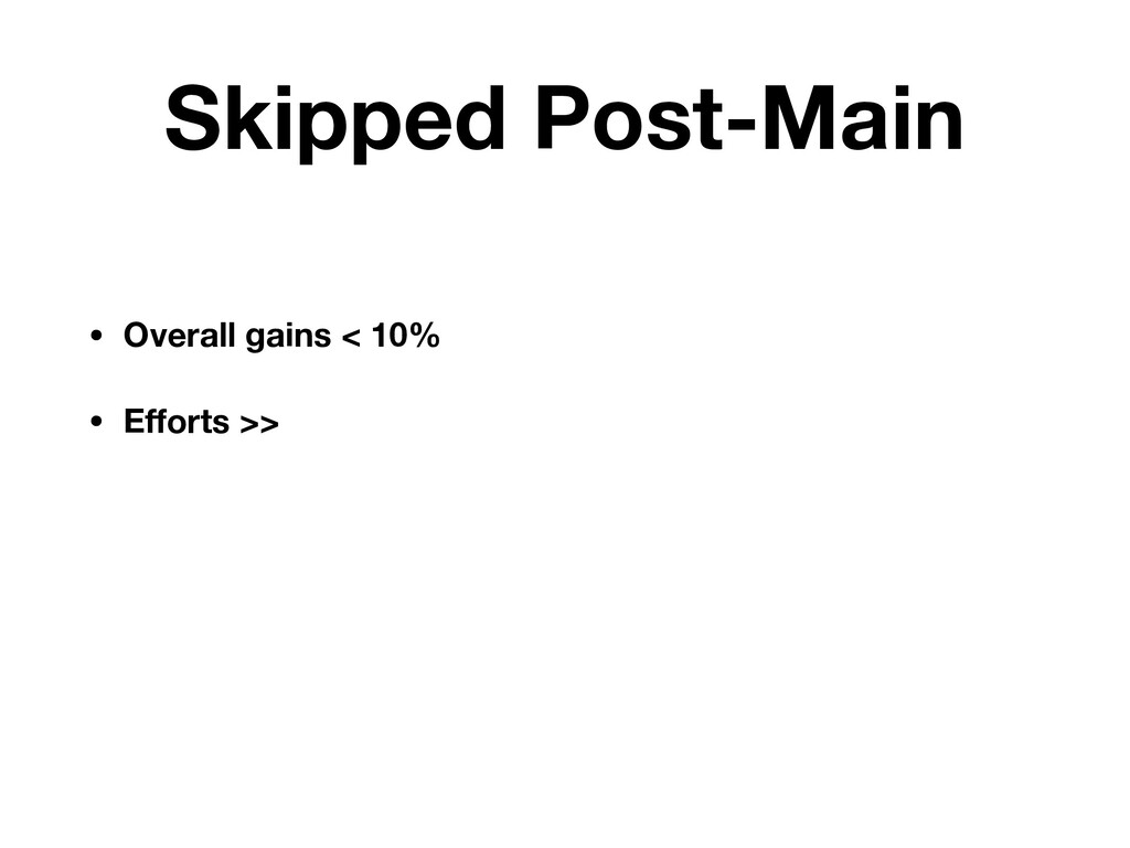 Skipped Post-Main • Overall gains < 10% • Effort...