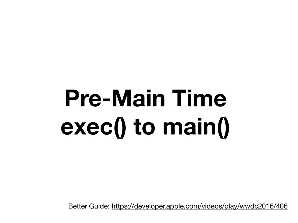 Pre-Main Time exec() to main() Better Guide: ht...