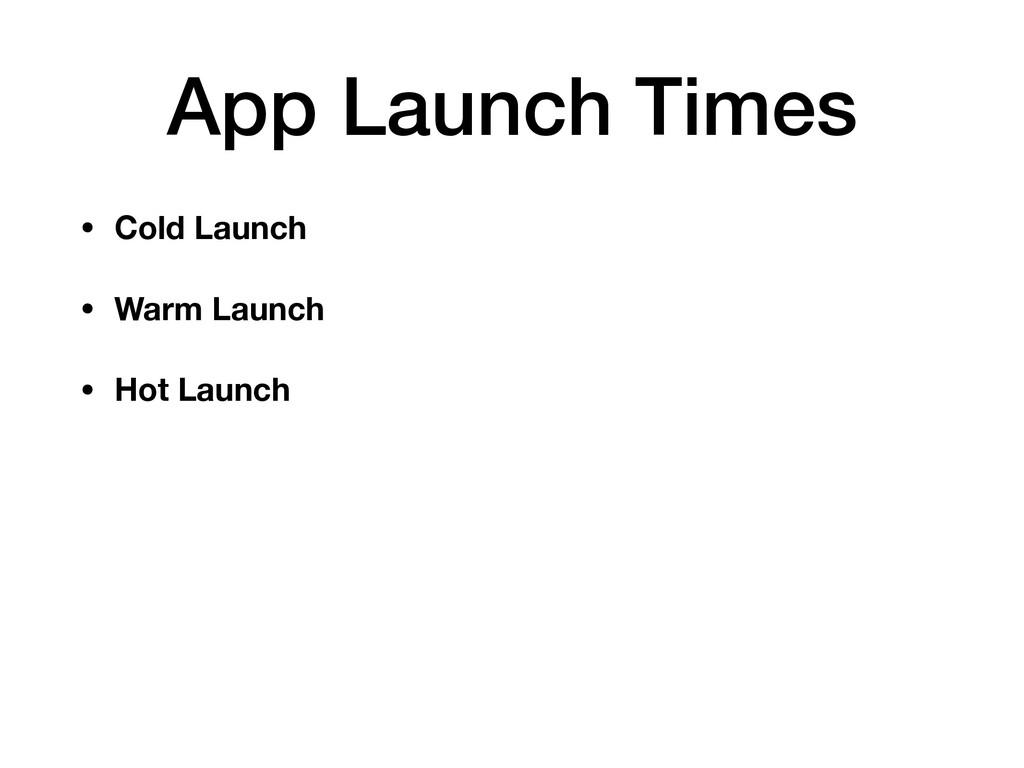 App Launch Times • Cold Launch • Warm Launch • ...