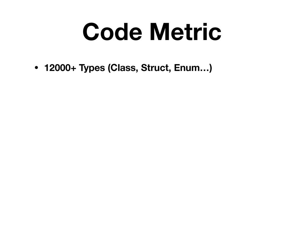 Code Metric • 12000+ Types (Class, Struct, Enum...