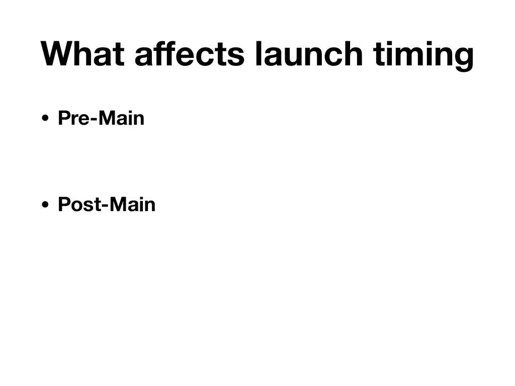 What affects launch timing • Pre-Main • Post-Main