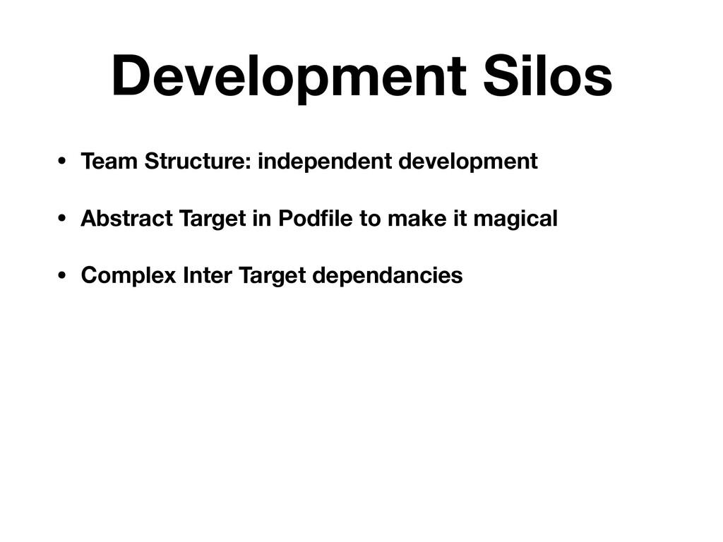 Development Silos • Team Structure: independent...