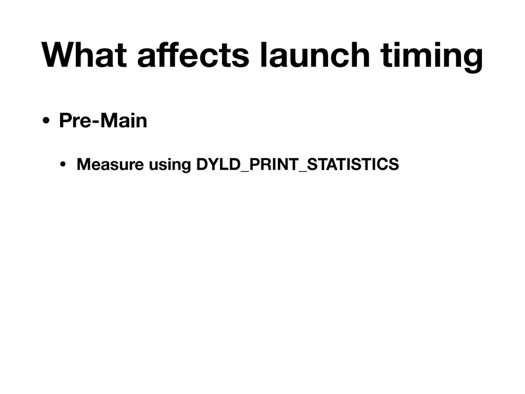 What affects launch timing • Pre-Main • Measure ...