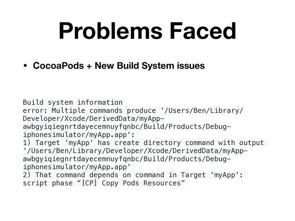 Problems Faced • CocoaPods + New Build System i...