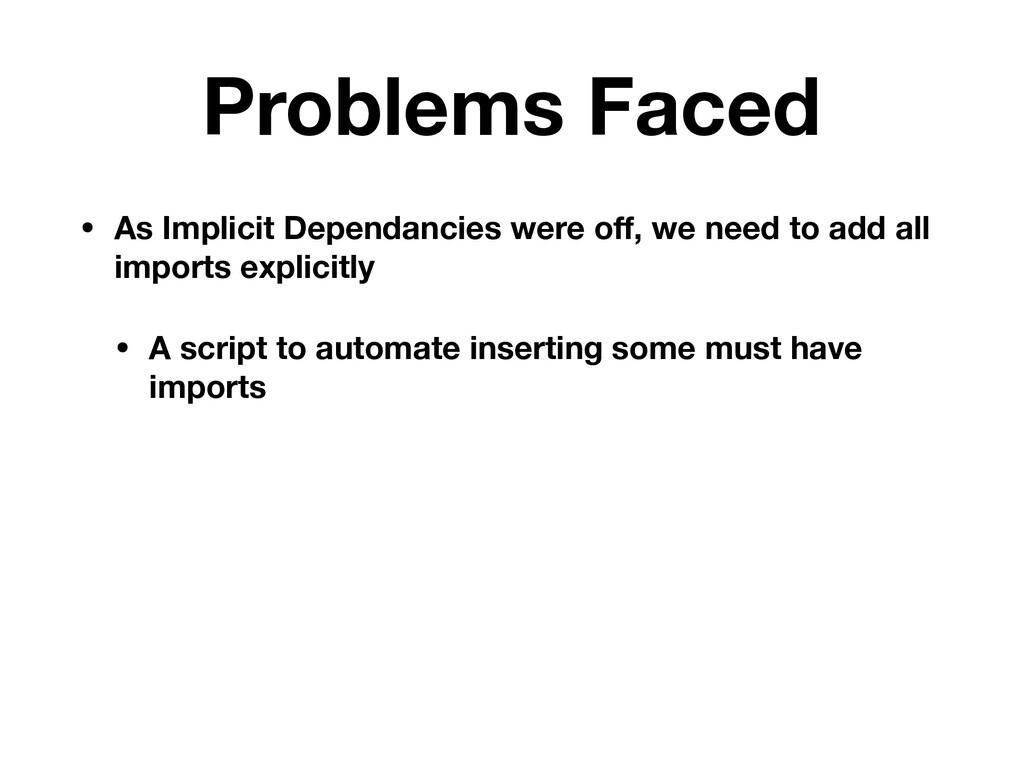 Problems Faced • As Implicit Dependancies were ...