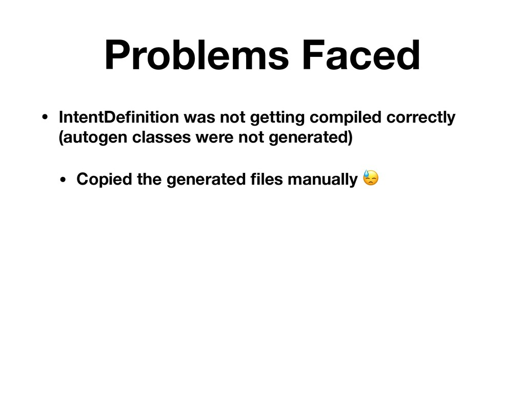 Problems Faced • IntentDefinition was not gettin...