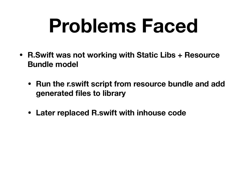 Problems Faced • R.Swift was not working with S...