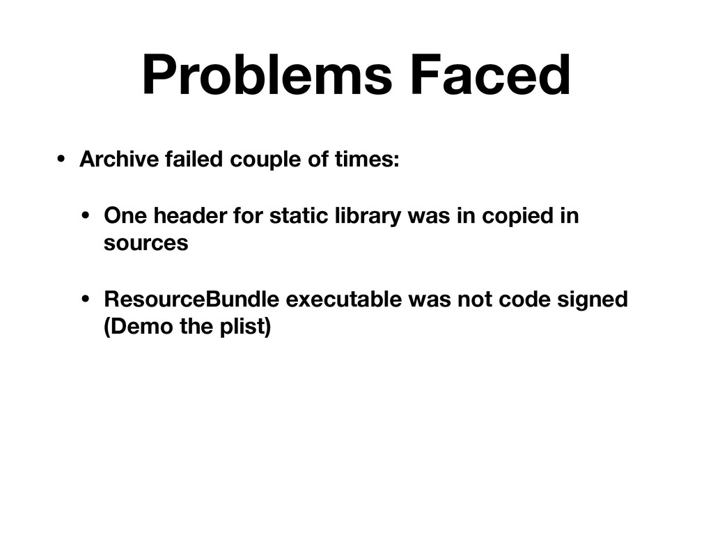 Problems Faced • Archive failed couple of times...