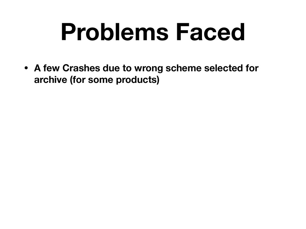 Problems Faced • A few Crashes due to wrong sch...