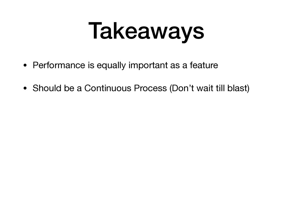 Takeaways • Performance is equally important as...