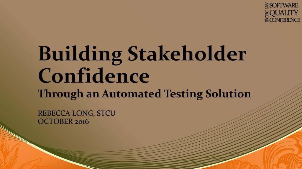 Building Stakeholder Confidence Through an Auto...