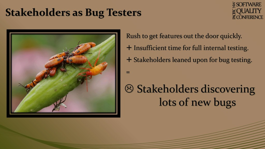 Stakeholders as Bug Testers SOFTWARE QUALITY CO...