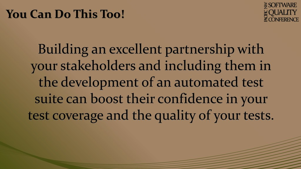 You Can Do This Too! SOFTWARE QUALITY CONFERENC...