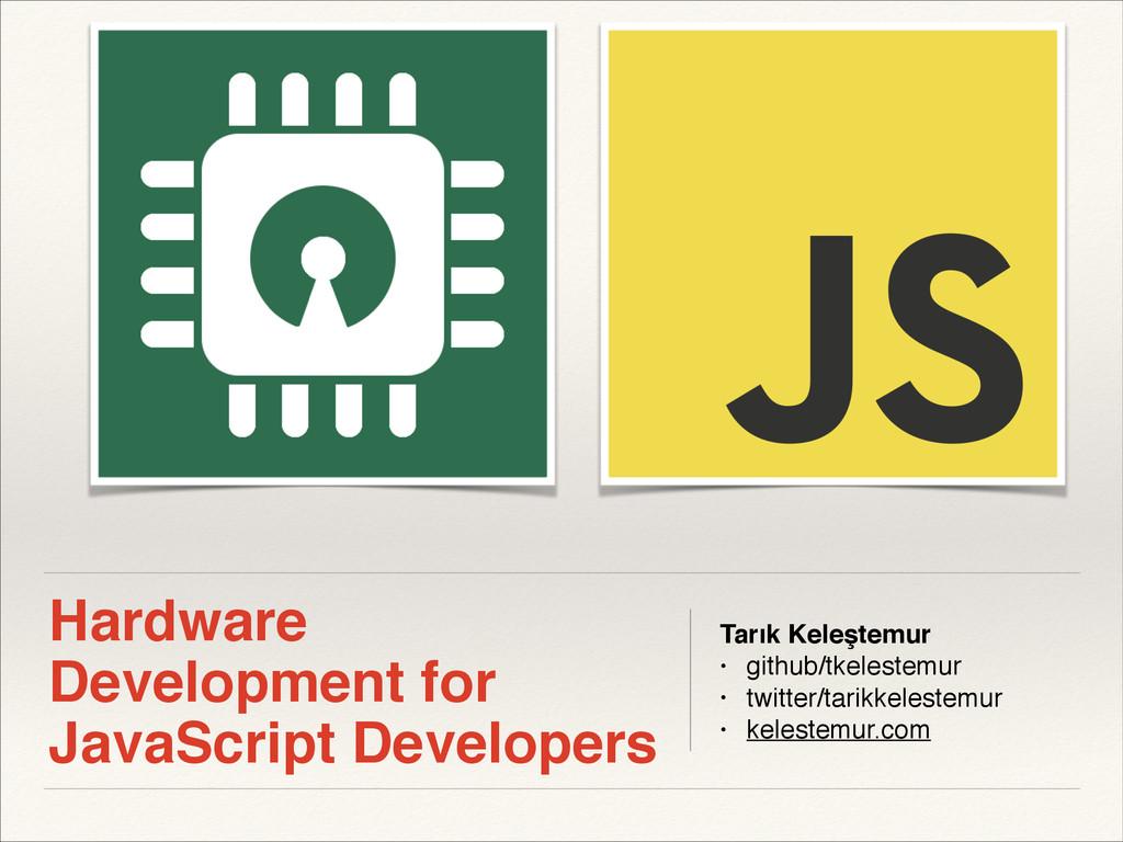 Hardware Development for JavaScript Developers ...