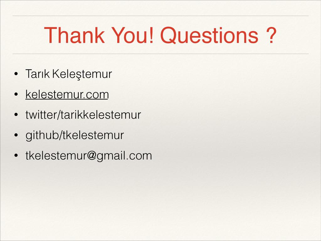 Thank You! Questions ? • Tarık Keleştemur • kel...