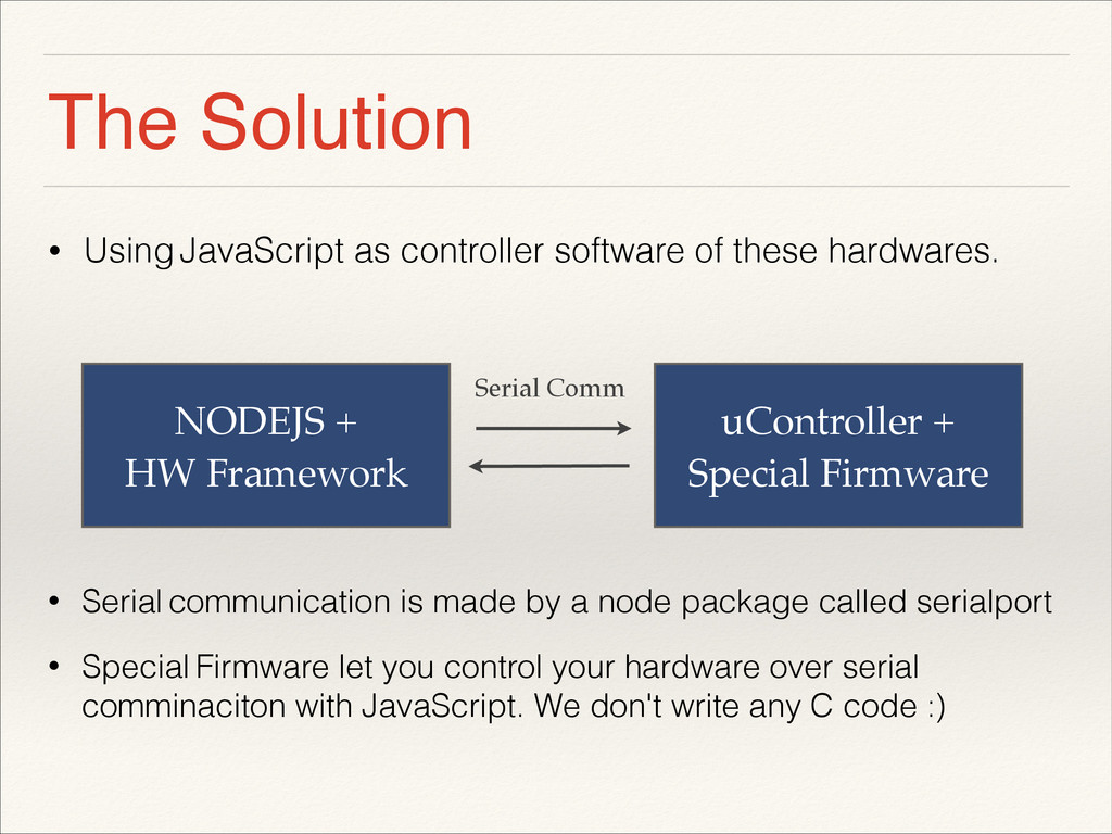 The Solution • Using JavaScript as controller s...
