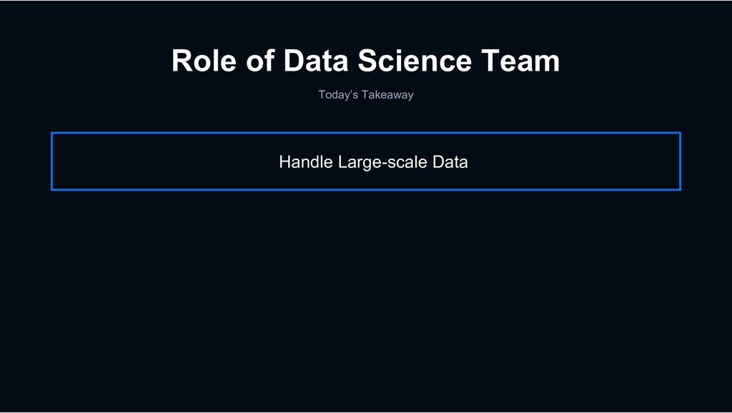 Role of Data Science Team Today's Takeaway Hand...