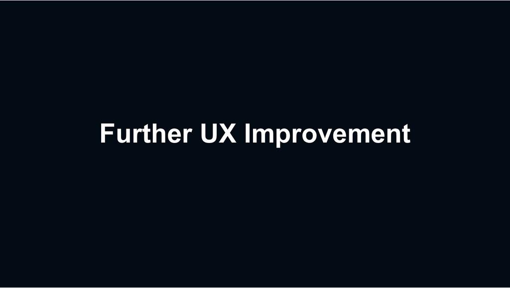 Further UX Improvement