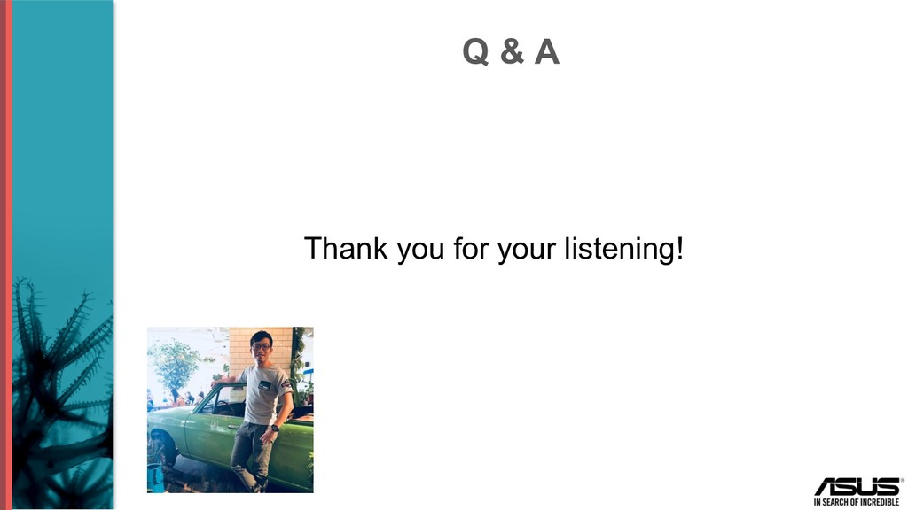 Q & A Thank you for your listening!
