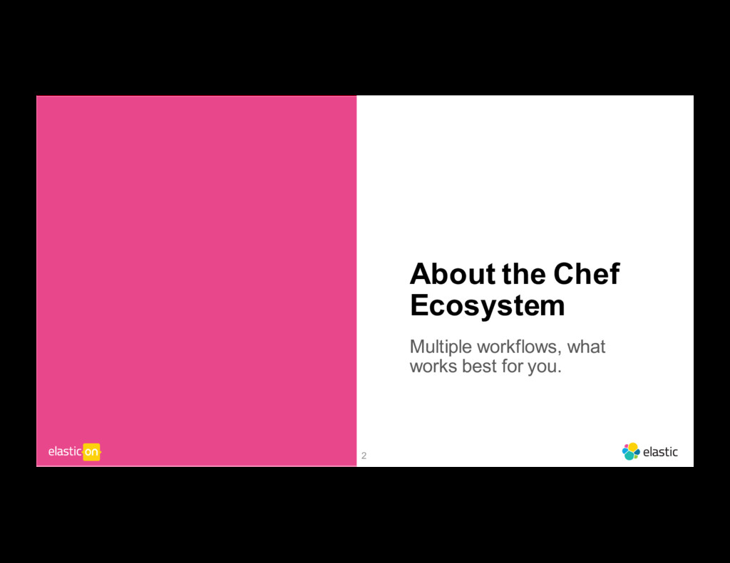 2 About the Chef Ecosystem Multiple workflows, ...