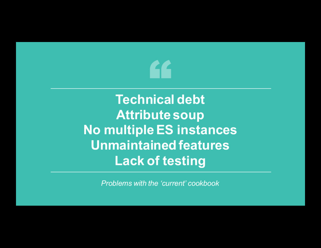 12 Technical debt Attribute soup No multiple ES...