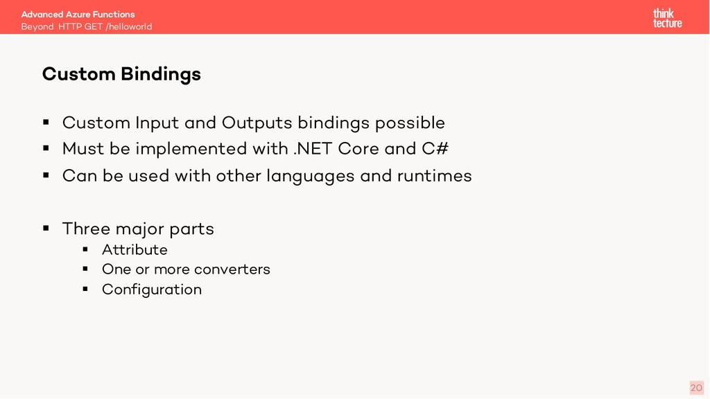 20 § Custom Input and Outputs bindings possible...
