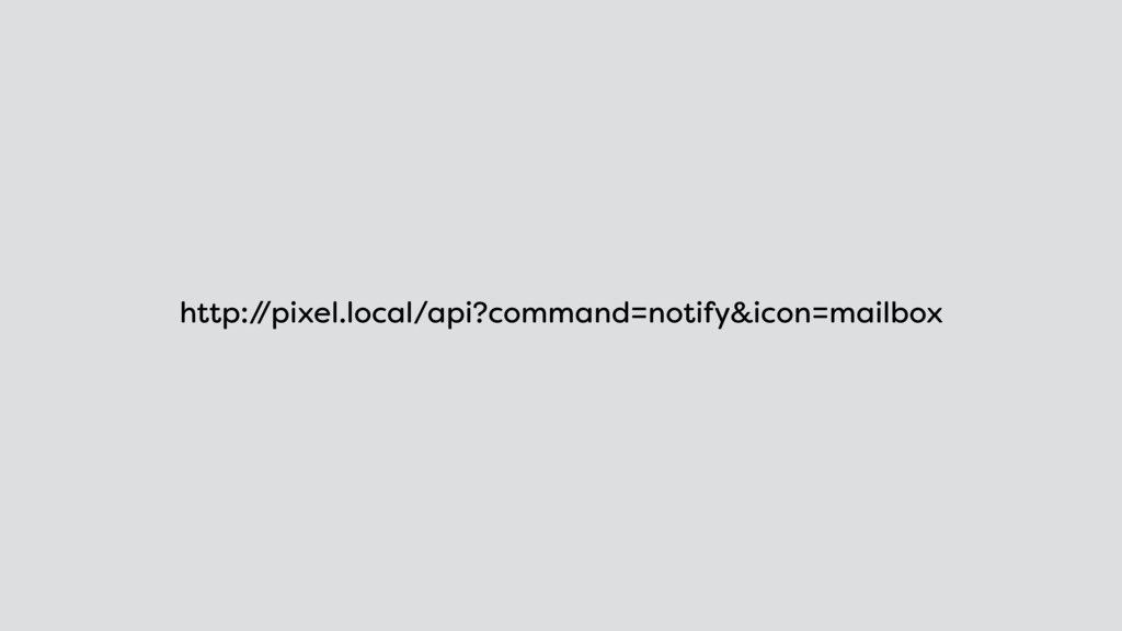 http:/ /pixel.local/api?command=notify&icon=mai...