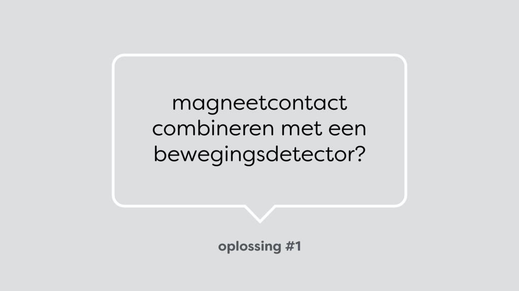 oplossing #1 magneetcontact combineren met een...