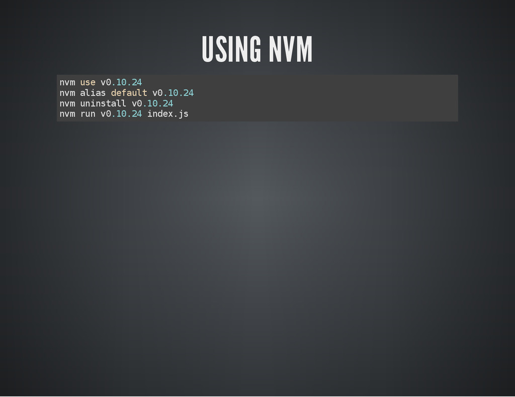 USING NVM n v m u s e v 0 . 1 0 . 2 4 n v m a l...