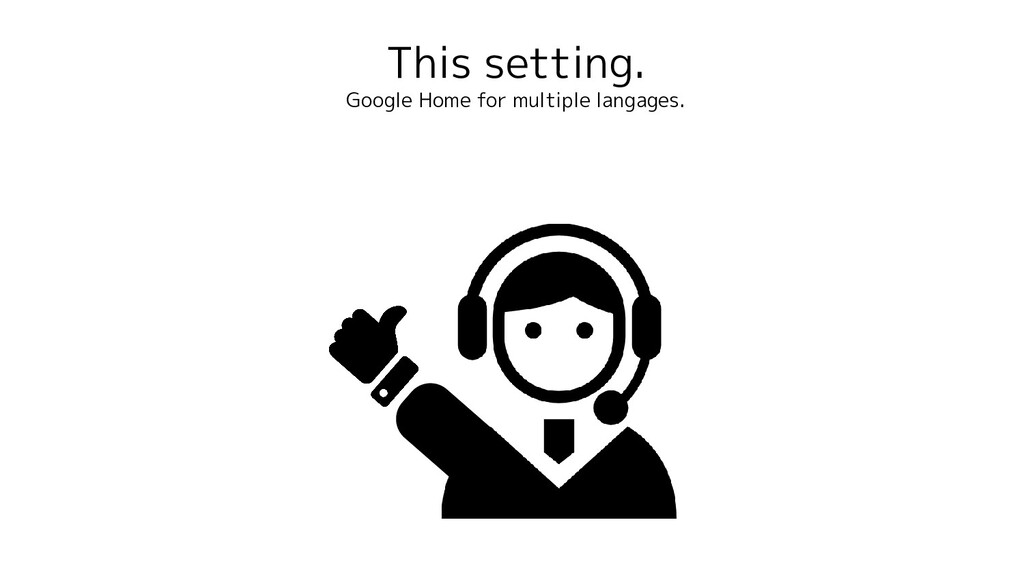 This setting. Google Home for multiple langages.