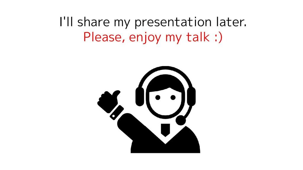 I'll share my presentation later. Please, enjoy...