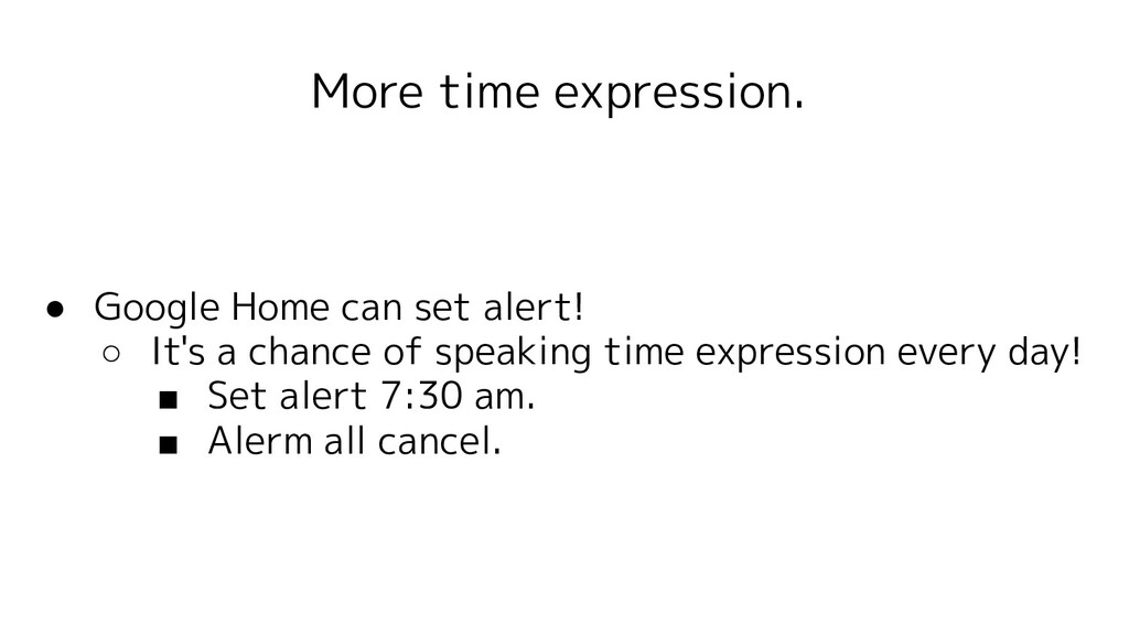 More time expression. ● Google Home can set ale...