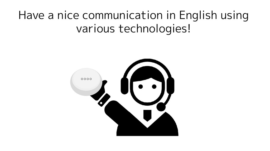 Have a nice communication in English using vari...