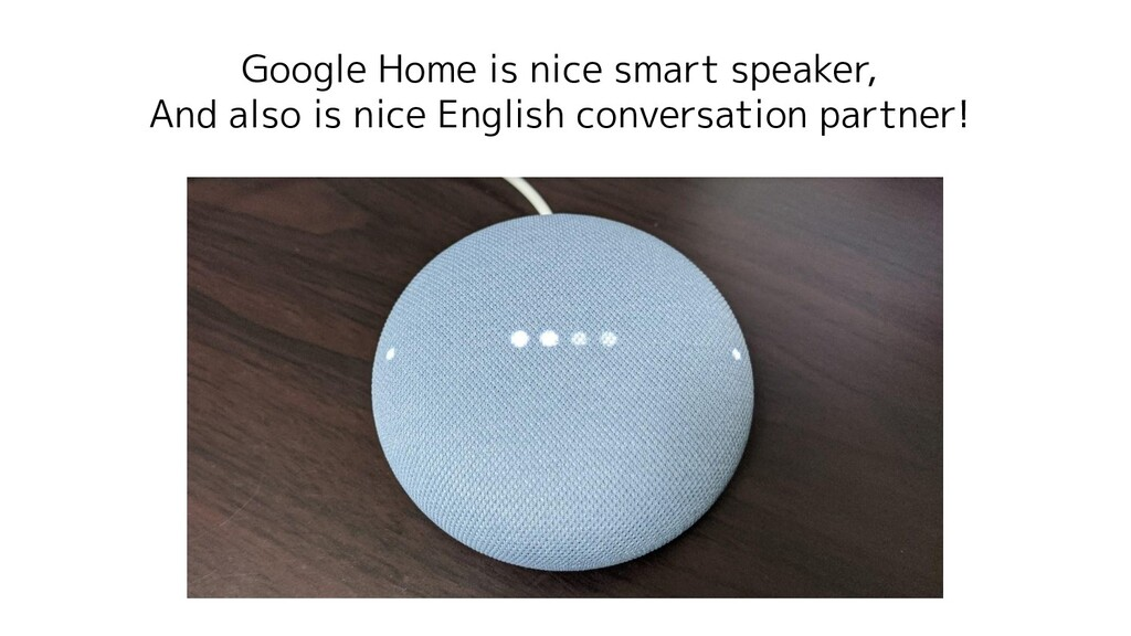 Google Home is nice smart speaker, And also is ...