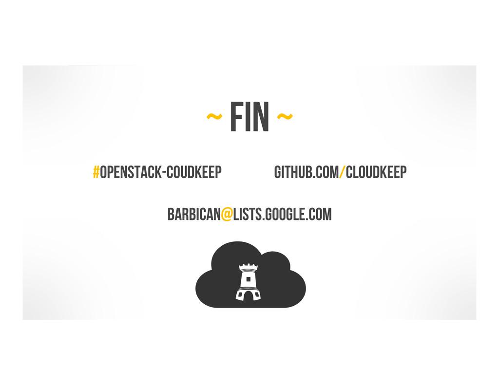 ~ fin ~ #openstack-coudkeep github.com/cloudkee...
