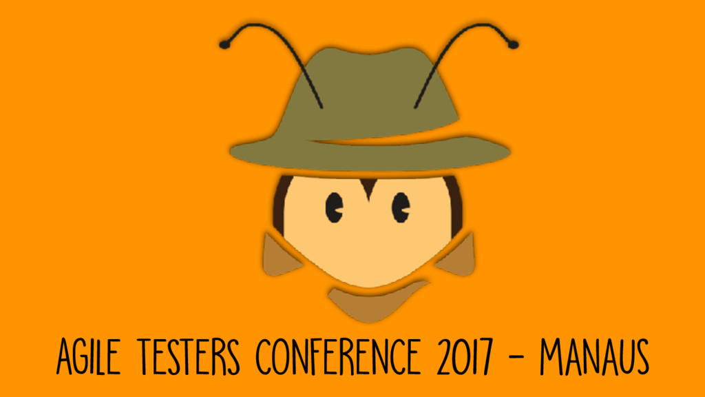 AGILE TESTERS CONFERENCE 2017 - manaus