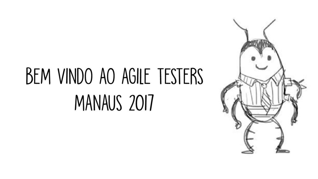 BEM VINDO AO AGILE TESTERS MANAUS 2017