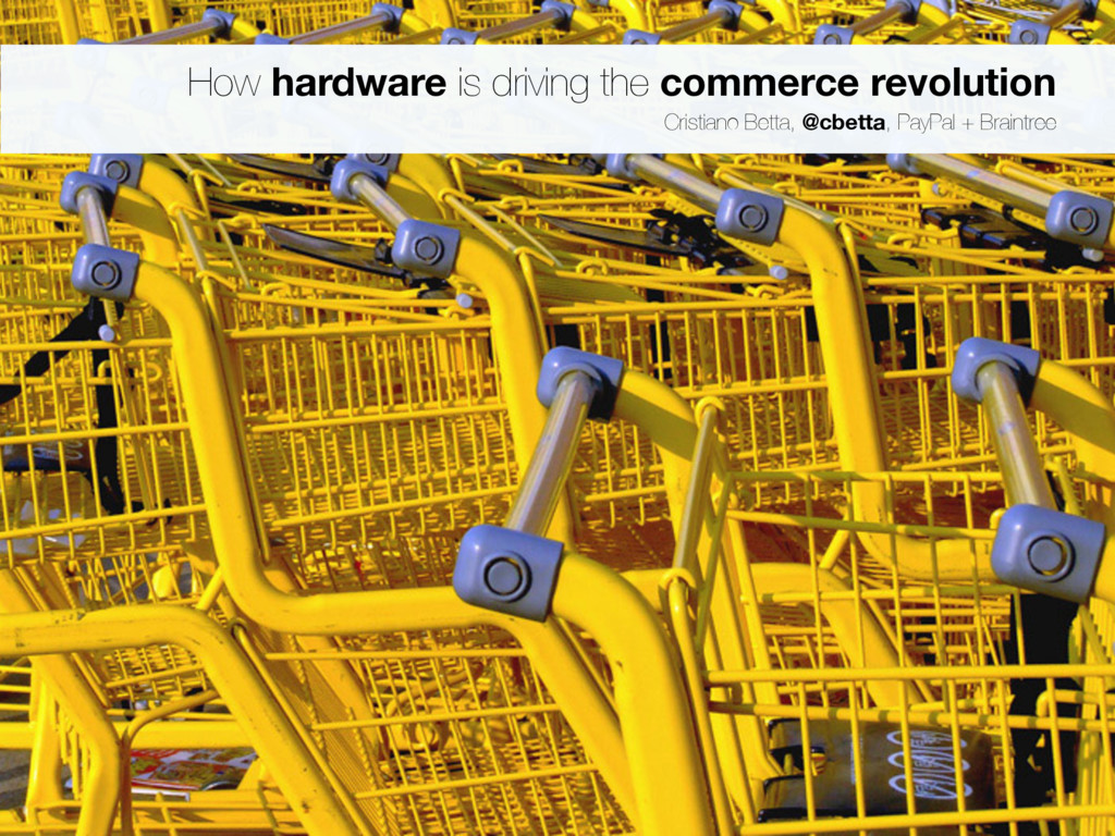 How hardware is driving the commerce revolution...