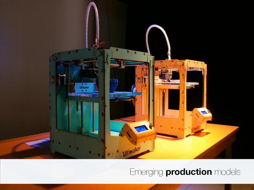 Emerging production models