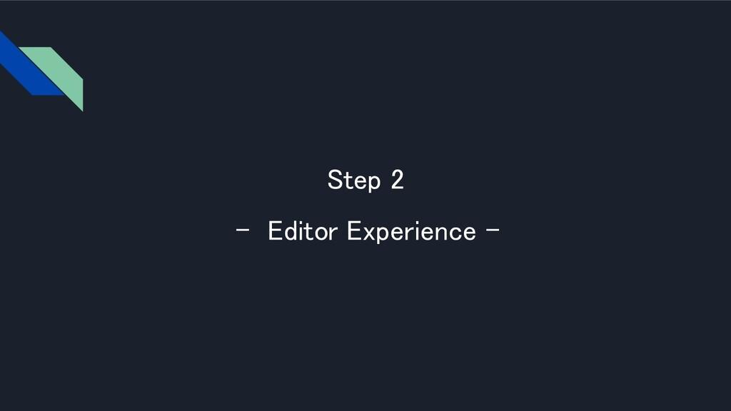 Step 2 - Editor Experience -