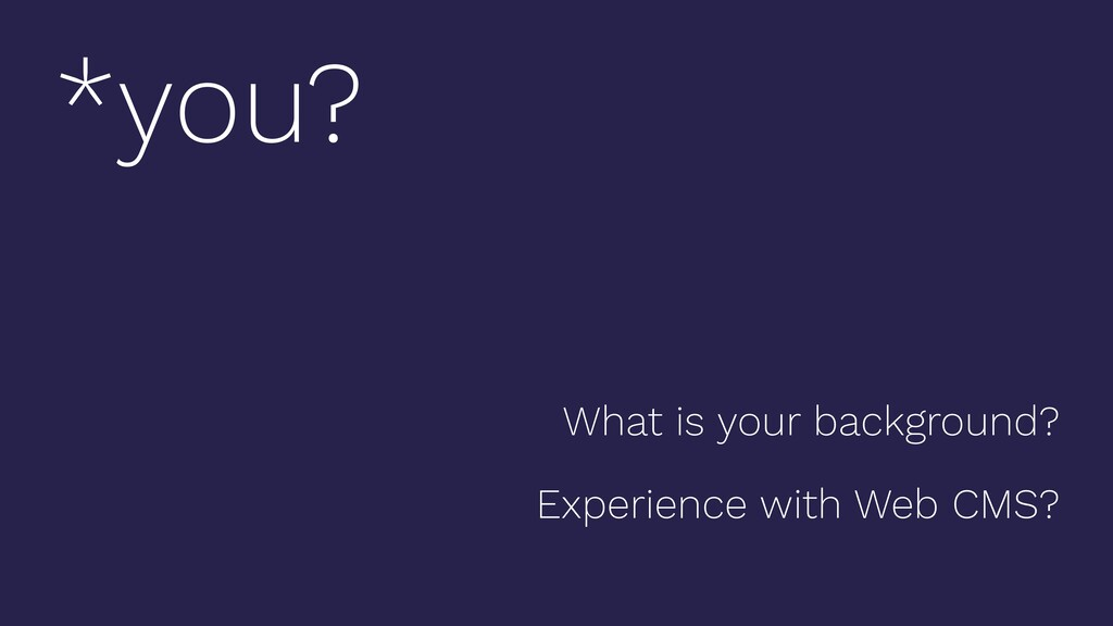 What is your background? Experience with Web CM...