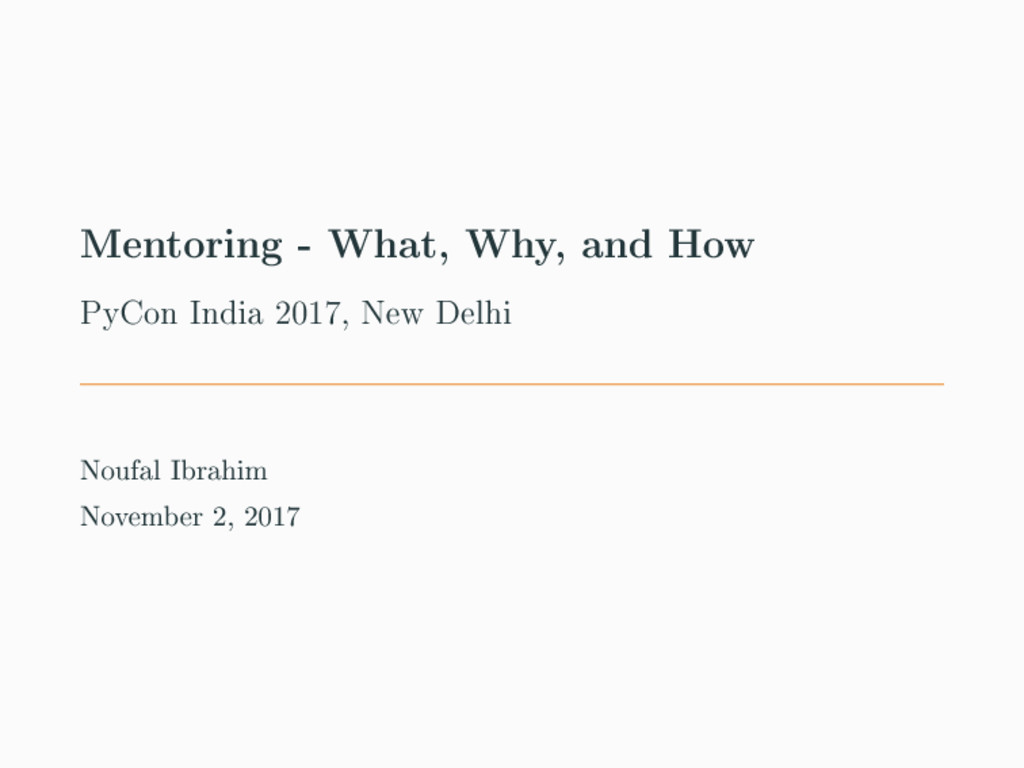 Mentoring - What, Why, and How PyCon India 2017...