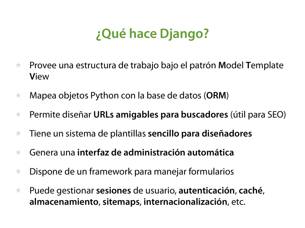 ¿Qué hace Django? ★ Provee una estructura de tr...