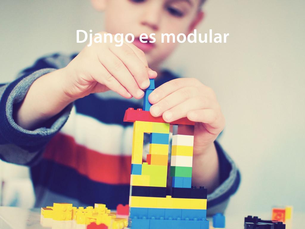 Django es modular