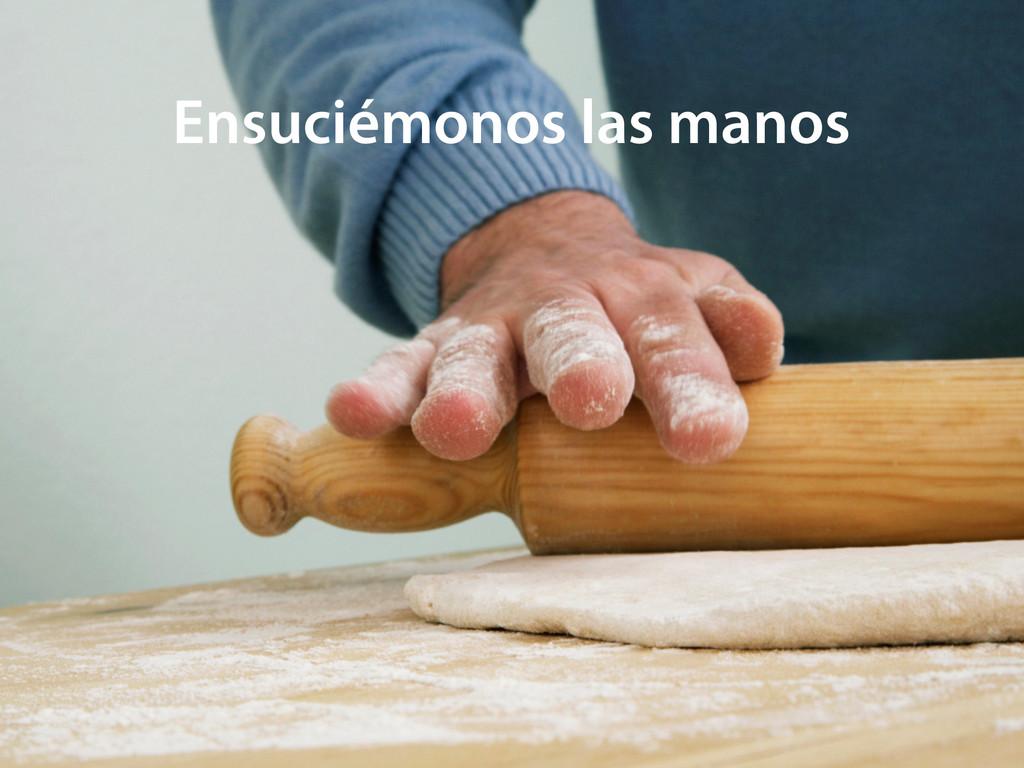 Ensuciémonos las manos