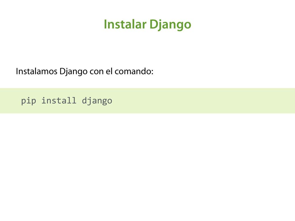 Instalar Django Instalamos Django con el comand...