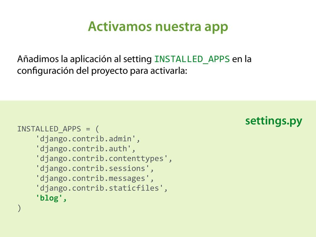 Activamos nuestra app Añadimos la aplicación al...