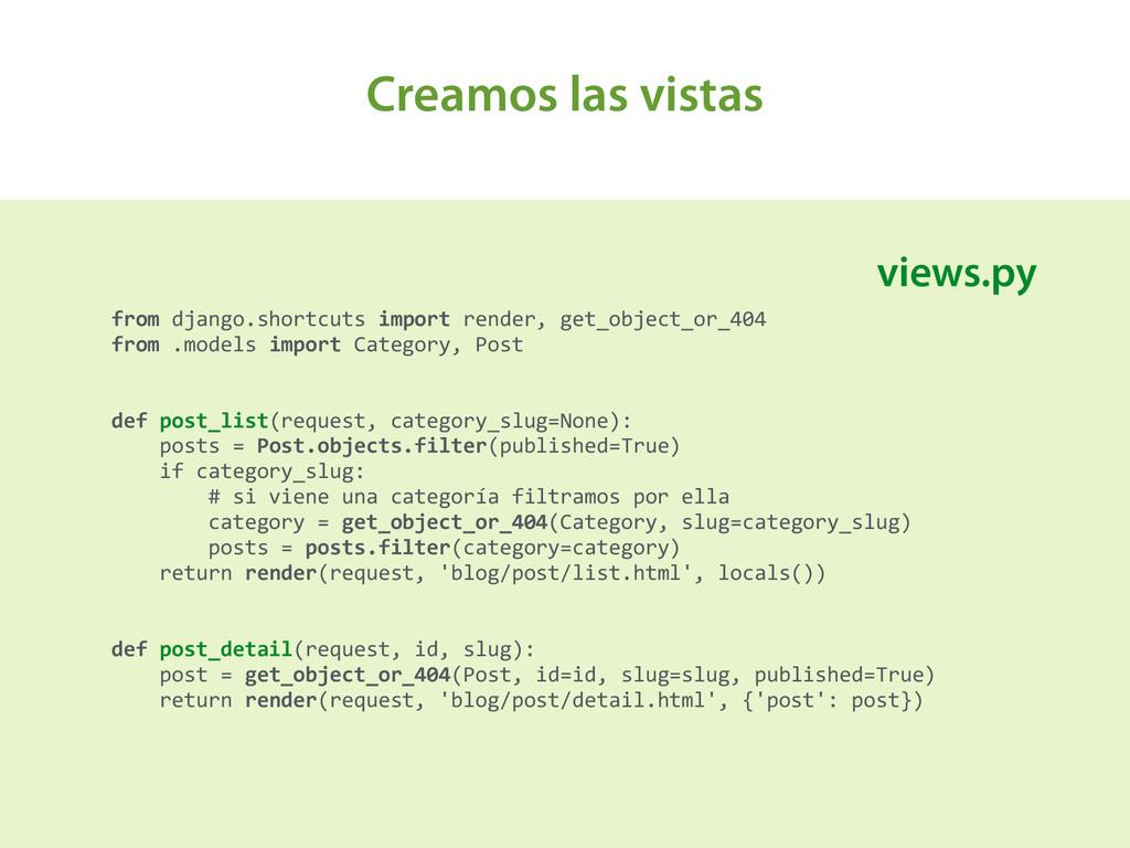 Creamos las vistas A from django.shortcuts...